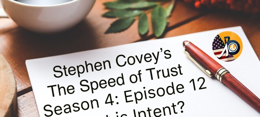 Stephen Covey's Speed of Trust: Season 4 – Episode 12 – What is Intent?