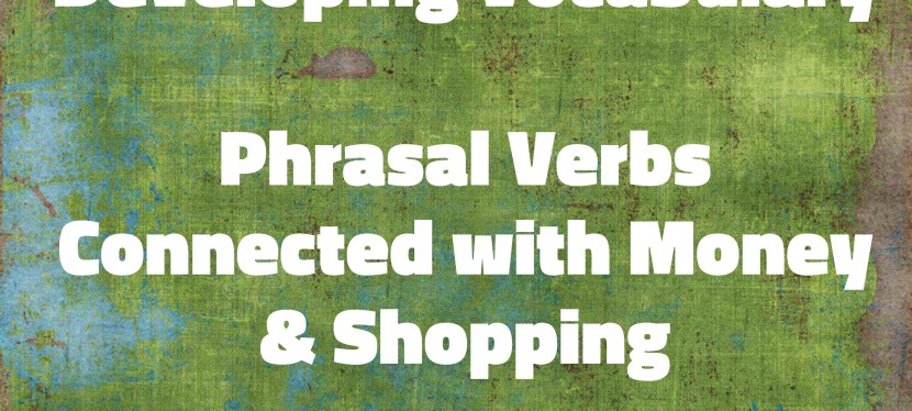Arsenio's ESL Podcast: Season 3 – Developing Vocabulary – Phrasal Verbs Connected with Money & Shopping