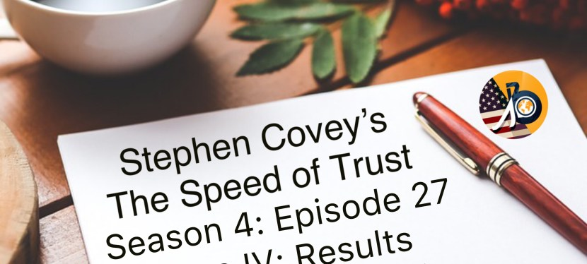 Stephen Covey's Speed of Trust: Season 4 – Episode 27 – What's Your Track Record? Results Matter!