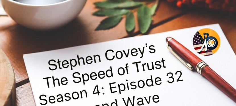 Stephen Covey: Season 4 – Episode 32 – Second Wave – Relationship Trust