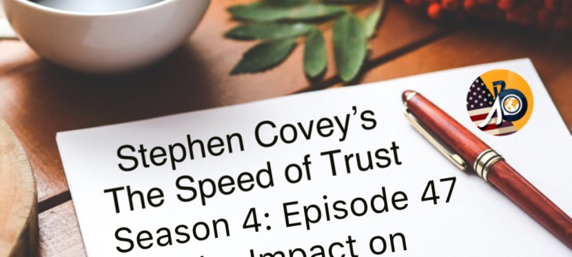 Speed of Trust: Season 4 – Episode 47 – The Impact on Trust Accounts