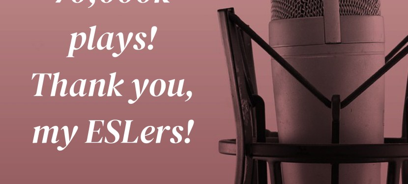 70,000 plays for my ESL Podcast. THANK YOU!