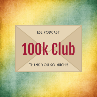100,000 Plays for my ESL Podcast! | Macro-Goal Achieved!