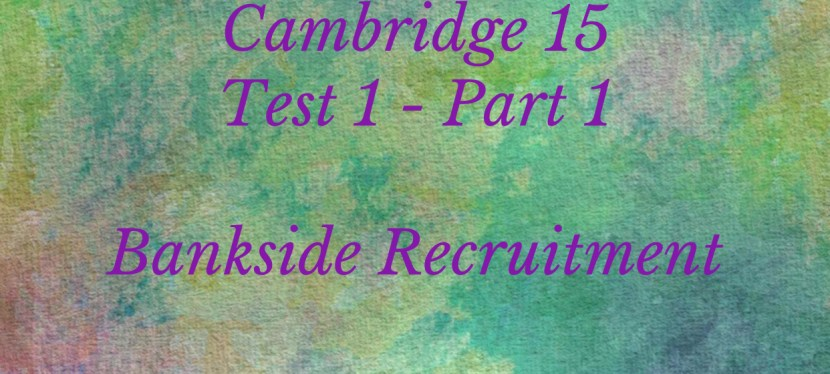 IELTS | Listening | Cambridge 15 | Test 1 – Bankside Recruitment Agency