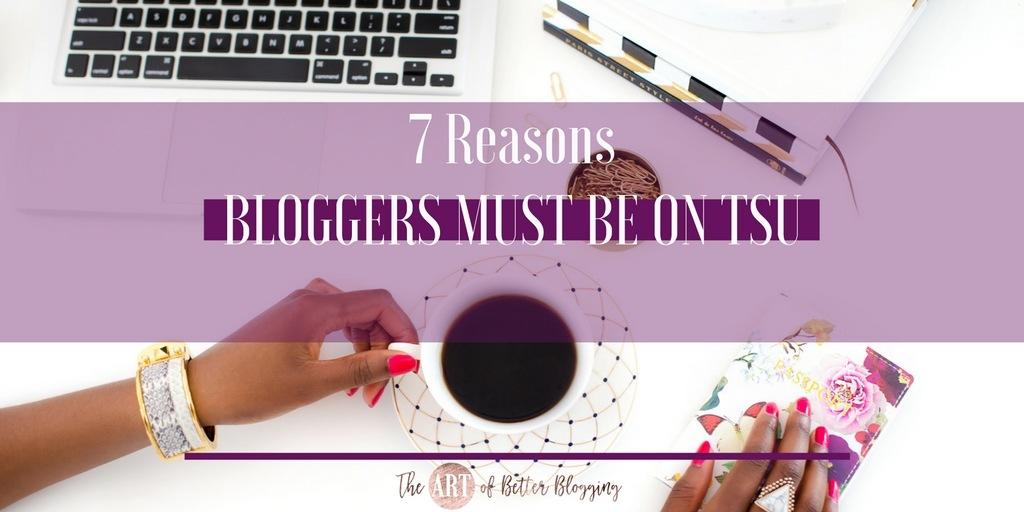 7 Reasons Bloggers MUST Be On Tsu