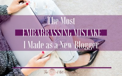 The Most Embarrassing Mistake I Made as a New Blogger