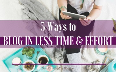 5 Ways to Blog in Less Time & Effort