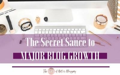 The Secret Sauce to Major Blog Growth