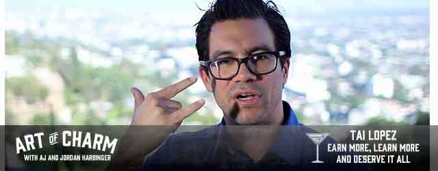 tai lopez earn more learn more and deserve it all