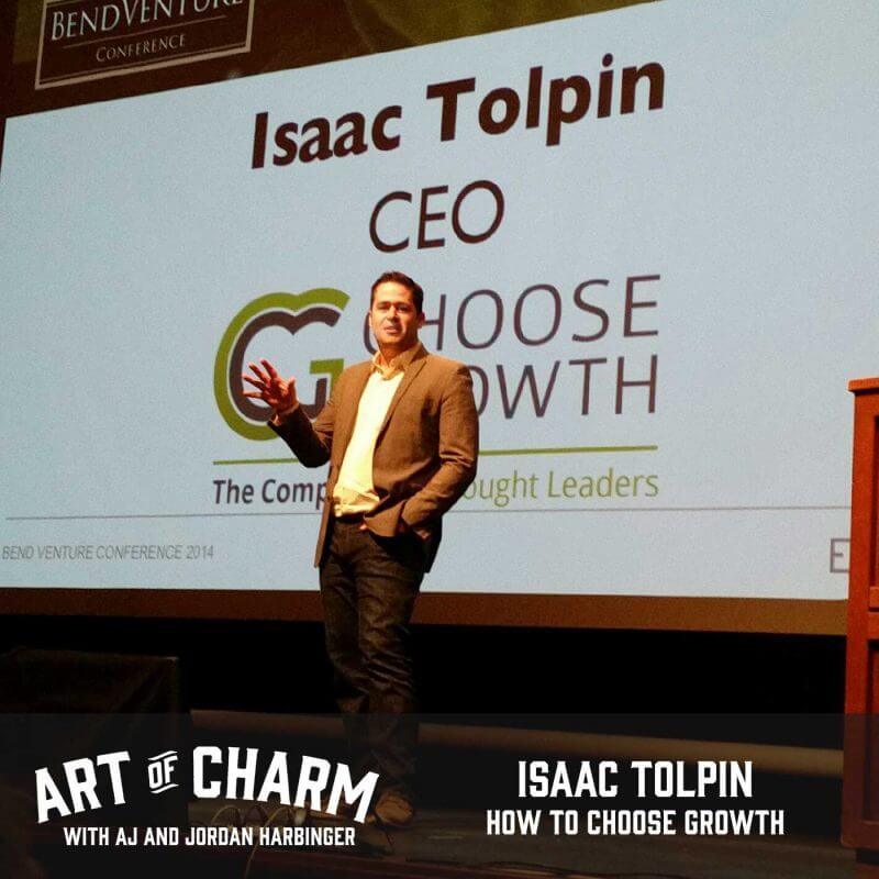 Isaac Tolpin joins us to share how his decision to choose growth has led to success in every area of his life, and more on this edition of The Art of Charm.