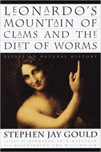 Leonardo's Mountain of Clams and the Diet of Worms: Essays on Natural History by Stephen Jay Gould