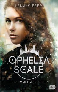 Der Himmel wird beben (Ophelia Scale, #2) // Lena Kiefer