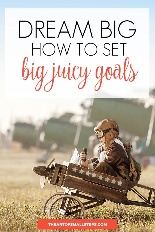Dream Big - How to Set Big, Juicy Goals