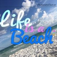 Life is a Beach, Enjoy it!