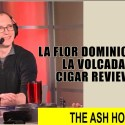 La Flor Dominicana La Volcada Cigar Review
