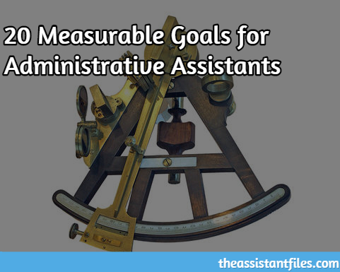 20 Measurable Goals For Administrative Assistants Elizabeth October 27 2015 2 Comments