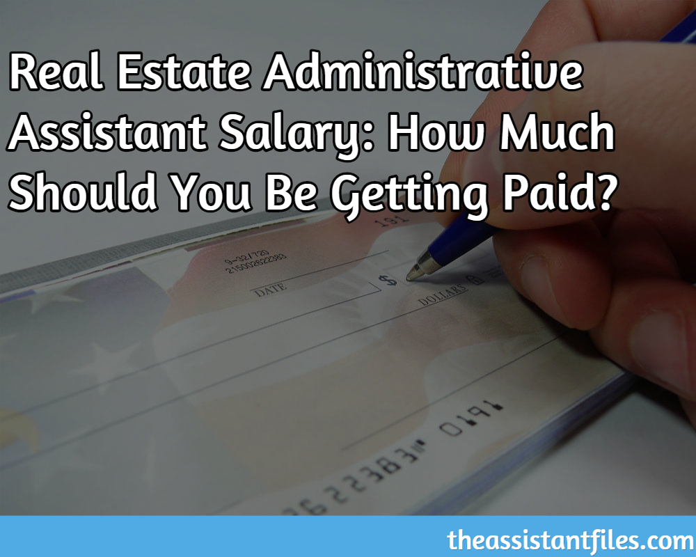 Real Estate Administrative Assistant Salary: How Much Should