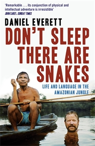Daniel Everett: Don't Sleep, There Are Snakes