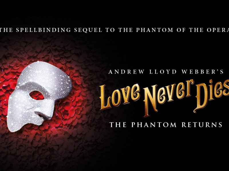 LOVE NEVER DIES UK TOUR RESCHEDULED