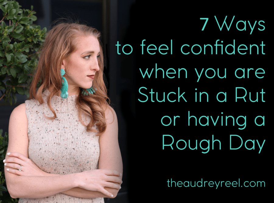 Seven Ways to Feel Confident When you are Stuck in a Rut
