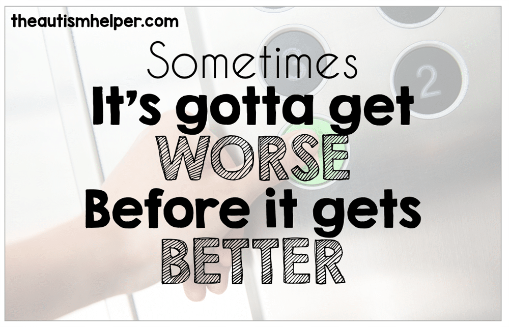 sometimes it gets worse before it gets better the autism helper