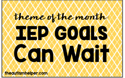 Theme of the Month: IEP Goals Can Wait