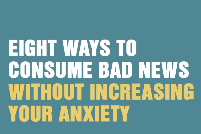 Eight Ways To Consume Bad News Without Increasing Your Anxiety
