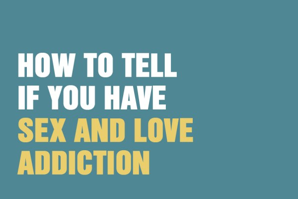 How to tell if you have sex and love addiction