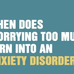 When Does Worrying Too Much Turn Into An Anxiety Disorder?
