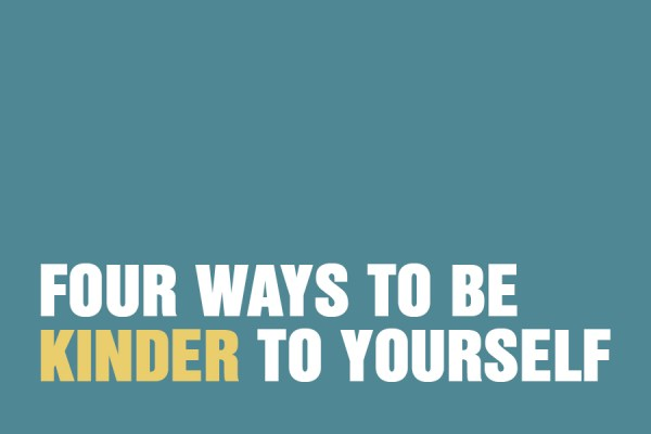 Four Ways To Be Kinder To Yourself