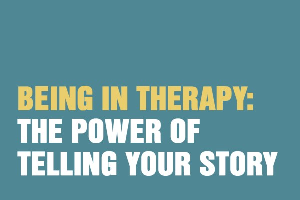 Being In Therapy: The Power Of Telling Your Story