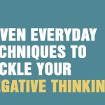Seven Everyday Techniques To Tackle Your Negative Thinking