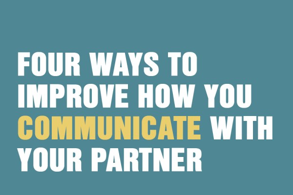 Four Ways To Improve How You Communicate With Your Partner