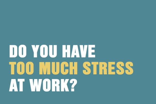 Do you have too much stress at work?