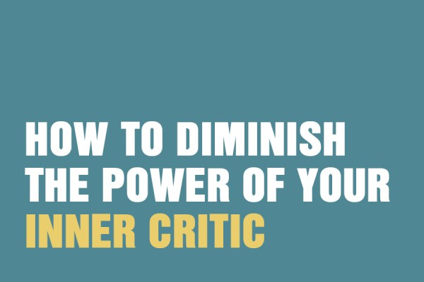 How To Diminish The Power Of Your Inner Critic