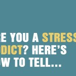Are You A Stress Addict? Here's How To Tell…