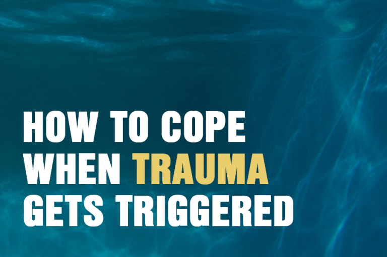 How To Cope When Trauma Gets Triggered