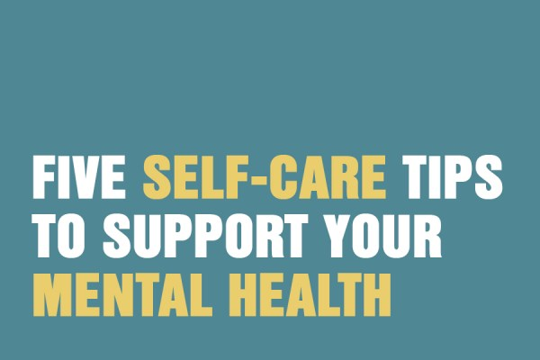 Five Self-Care Tips To Support Your Mental Health
