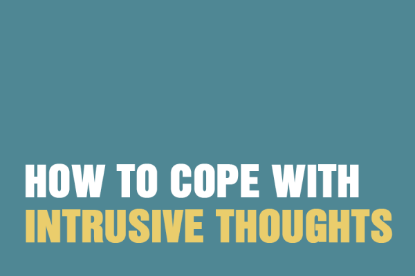 How to Cope with Intrusive Thoughts