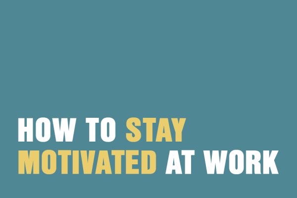 How To Stay Motivated At Work
