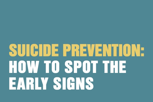 Suicide Prevention: How to Spot the Early Signs