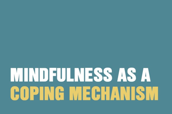 Mindfulness as a Coping Mechanism