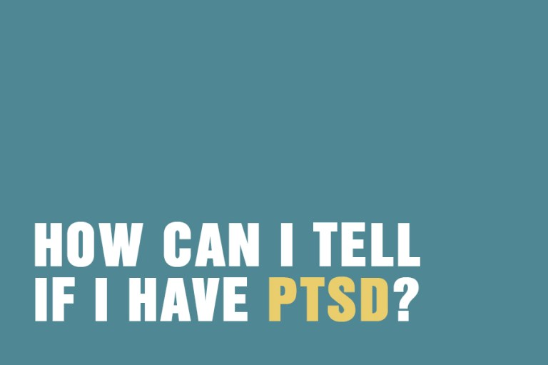How Can I Tell If I Have PTSD?
