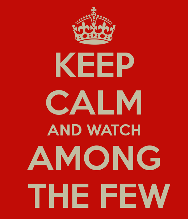 keep-calm-and-watch-among-the-few