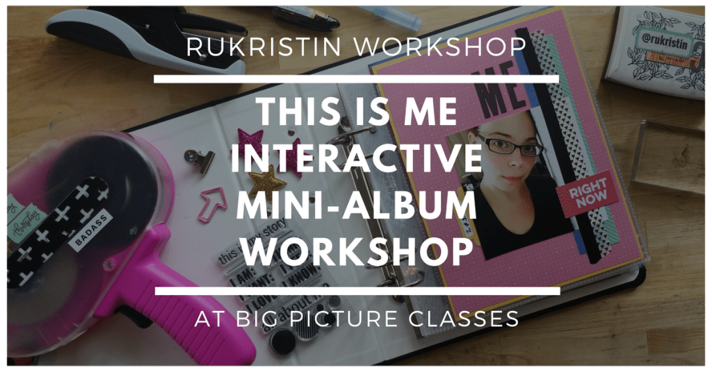 rukristin workshop this is me interactive mini album workshop at big picture classes