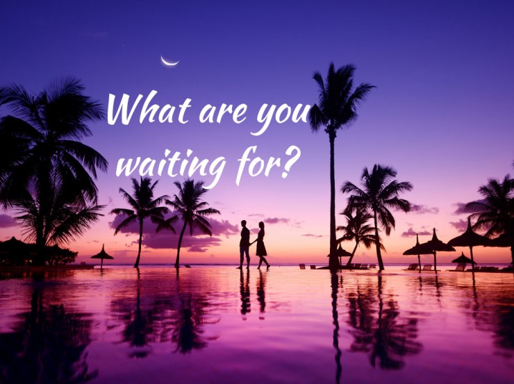 What are you waiting for? - Free inspirational travel desktop & phone wallpaper
