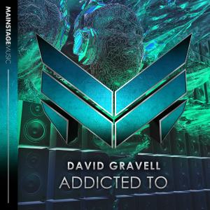 OUT NOW ON MAINSTAGE MUSIC: DAVID GRAVELL – ADDICTED TO