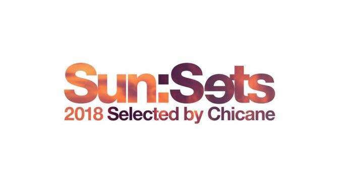 CHICANE TURNS POPULAR SUN:SETS PODCAST SERIES INTO TWO-DISC COMPILATION ALBUM: 'SUN:SETS 2018'