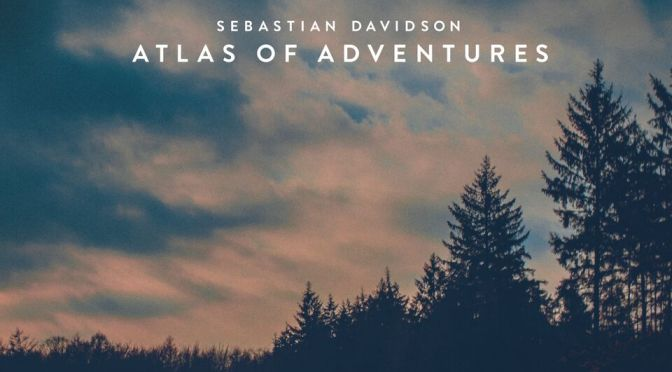 SEBASTIAN DAVIDSON MAPS MAGICAL JOURNEY WITH DEBUT ALBUM 'ATLAS OF ADVENTURES