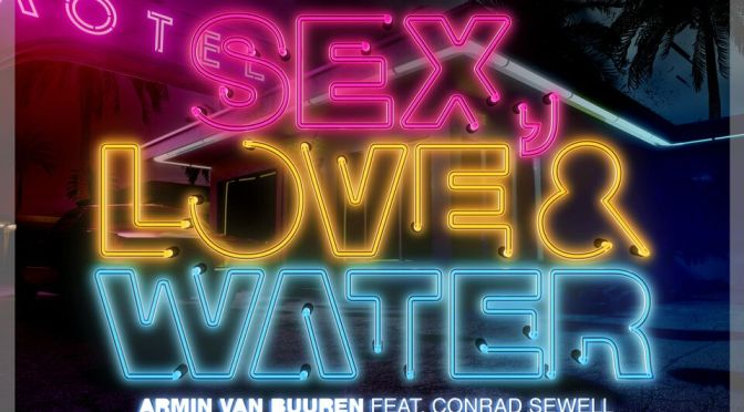ARMIN VAN BUUREN feat. CONRAD SEWELL – SEX, LOVE & WATER (Remixes)